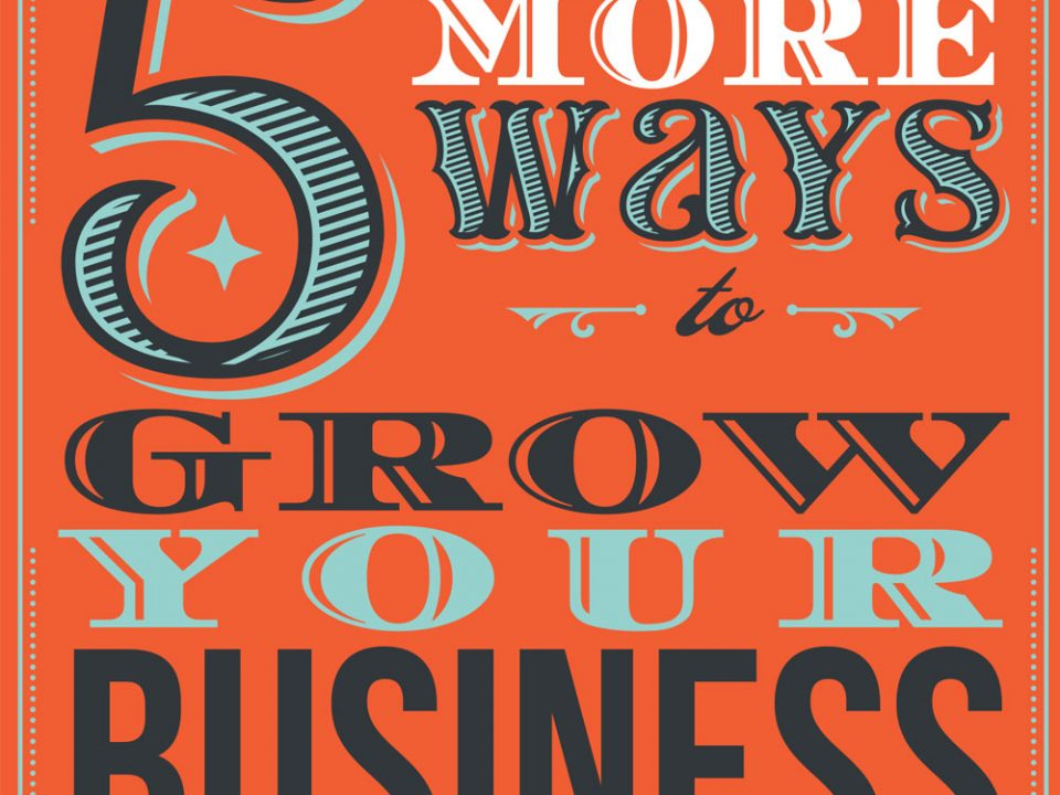 5 More Ways to Grow Your Business